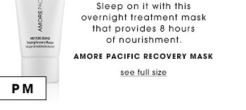 Free for Beauty Insiders only. Sleep on it with this overnight treatment mask that provides 8 hours of nourishment. Amore Pacific Recovery Mask SEE FULL SIZE