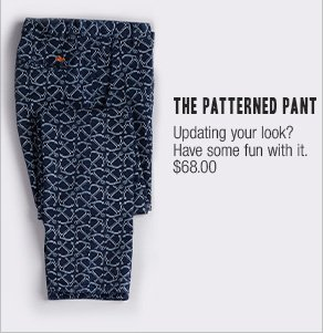 The patterned pant Updating your look? Have some fun with it. $68.00