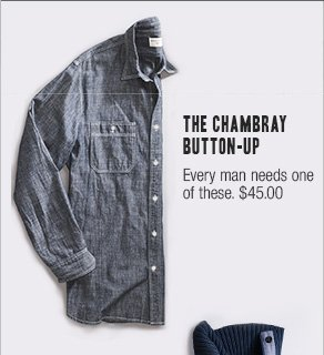 The Chambray Button-Up Every man needs one of these. $45.00