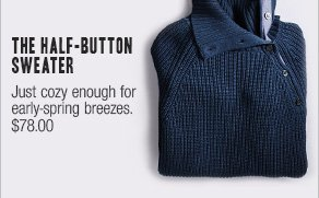 The half-buttonsweater Just cozy enough for early-spring breezes. $78.00