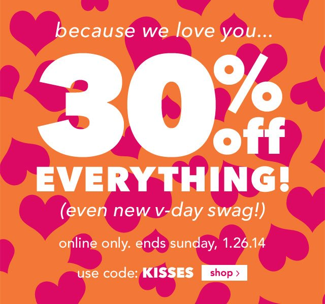 30% off EVERYTHING! online only. ends 1.26.14 use code KISSES