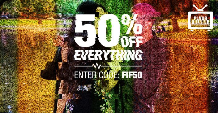 Check out the  50% off Everything on PLNDR.com