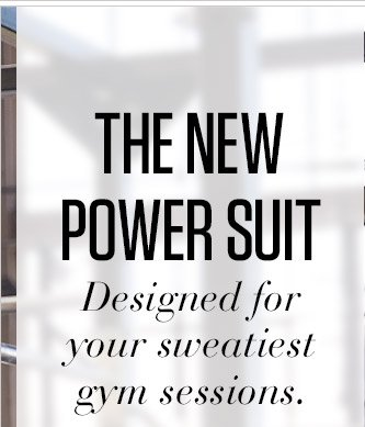 THE NEW POWER SUIT | Designed for your sweatiest gym sessions.