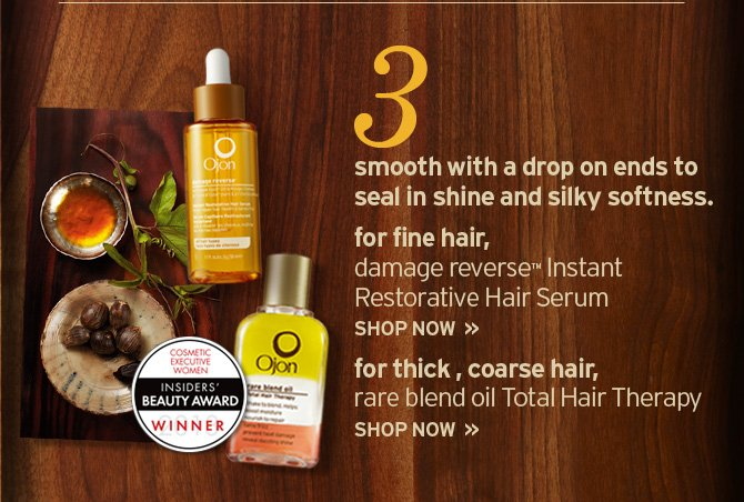 3  smooth with a drop on ends to seal in shine and silky sogtness for fine  hair damage reverse Instant Restorative Hair Serum SHOP NOW for thick  coarse hair rare blend oil Total Hair Therapy SHOP NOW