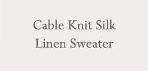 Cable Knit Silk Linen Sweater