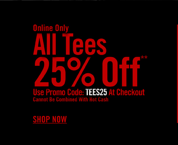 ONLINE ONLY - ALL TEES 25% OFF** SHOP NOW