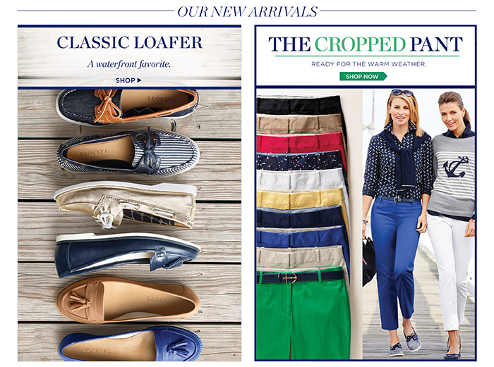 Our New Arrivals. Classic Loafer. A waterfront favorite. Shop. The Cropped Pant. Ready for the warm weather. Shop Now.