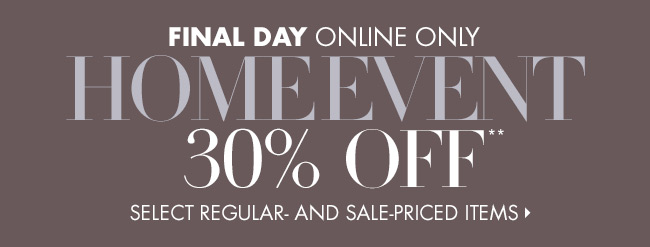 FINAL DAY! 30% off Home Event