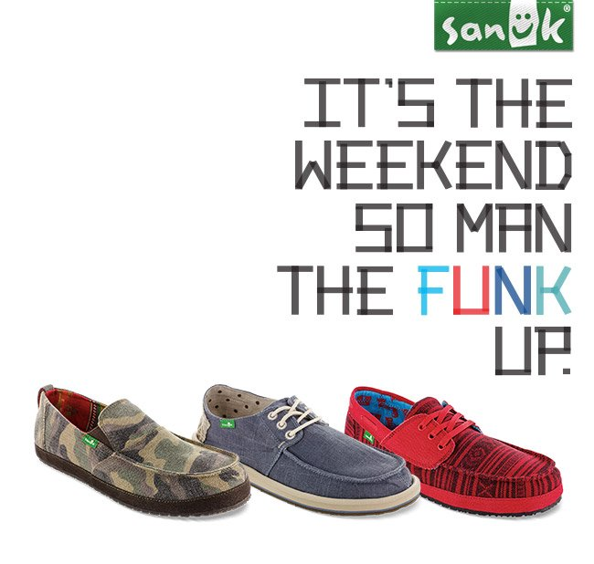 IT'S THE WEEKEND SO MAN THE FUNK UP.