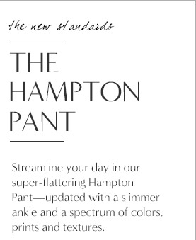 the new standards | THE HAMPTON PANT