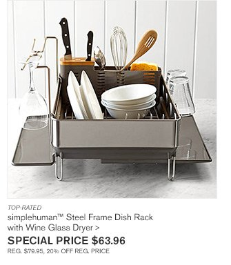 TOP-RATED - simplehuman(TM) Steel Frame Dish Rack with Wine Glass Dryer - SPECIAL PRICE $63.96 - REG. $79.95, 20% OFF REG. PRICE