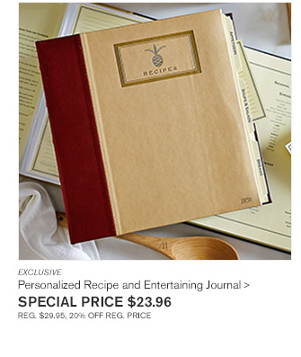 EXCLUSIVE - Personalized Recipe and Entertaining Journal- SPECIAL PRICE $23.96 REG. $29.95, 20% OFF REG. PRICE