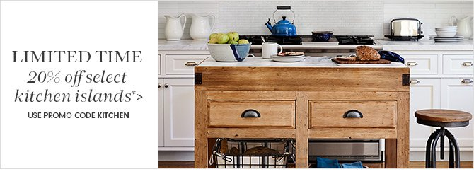 LIMITED TIME - 20% off select kitchen islands* -- USE PROMO CODE KITCHEN