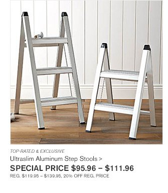 TOP-RATED & EXCLUSIVE - Ultraslim Aluminum Step Stools - SPECIAL PRICE $95.96 - $111.96 - REG. $119.95 - $139.95, 20% OFF REG. PRICE