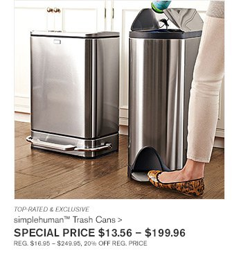 TOP-RATED & EXCLUSIVE - simplehuman(TM) Trash Cans - SPECIAL PRICE $13.56 - $199.96 - REG. $16.95 - $249.95, 20% OFF REG. PRICE