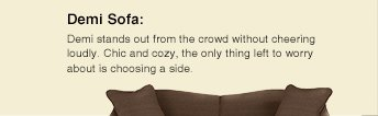 Demi Sofa: Demi stands out from the crowd without cheering loudly. Chic and cozy, the only thing left to worry about is choosing a side.