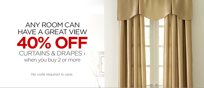 ANY ROOM CAN HAVE A GREAT VIEW 40% OFF CURTAINS & DRAPES › when you buy 2 or more No code required to save.