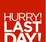 HURRY! LAST DAY!