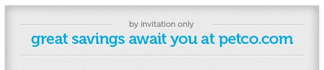 by invitation only - great savings await you to petco.com