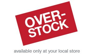 Overstock available only at your local store