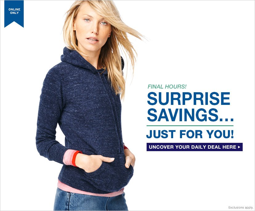 ONLINE ONLY | FINAL HOURS! SURPRISE SAVINGS... JUST FOR YOU! | UNCOVER YOUR DAILY DEAL HERE | Restrictions apply.