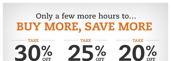 Only a few more hours to...BUY MORE, SAVE MORE