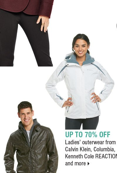 Up to 70% off ladies' outerwear from  Calvin Klein, Columbia, Kenneth Cole REACTION® and more.