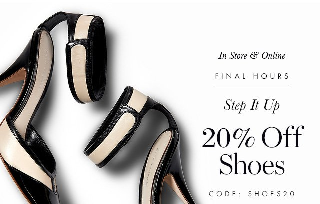 In Store & Online | FINAL HOURS | Step It Up | 20% Off Shoes | CODE: SHOES20