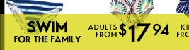 SWIM FOR THE FAMILY   ADULTS FROM $17.94