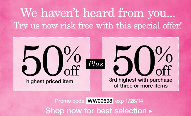 50% off the 1st and 3rd highest priced items with a purchase of 3 or more items! Use promo code WW00698. Expires 1/26/14