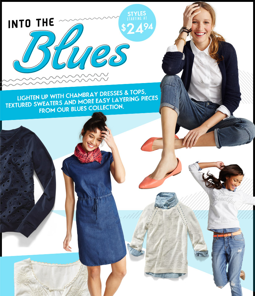 INTO THE Blues | STYLES STARTING AT $24.94 | LIGHTEN UP WITH CHAMBRAY DRESSES & TOPS, TEXTURED SWEATERS AND MORE EASY LAYERING PIECES FROM OUR BLUES COLLECTION