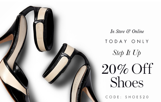 In Store & Online | Step It Up | TODAY ONLY | 20% Off Shoes | CODE: SHOES20