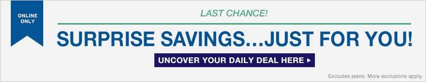 ONLINE ONLY | LAST CHANCE! SURPRISE SAVINGS...JUST FOR YOU! | UNCOVER YOUR DAILY DEAL HERE