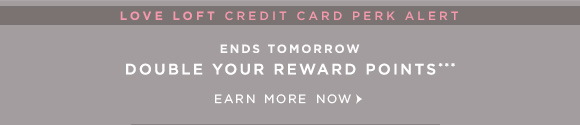 LOVE LOFT CREDIT CARD PERK ALERT ENDS TOMORROW DOUBLE YOUR REWARD POINTS*** EARN MORE NOW