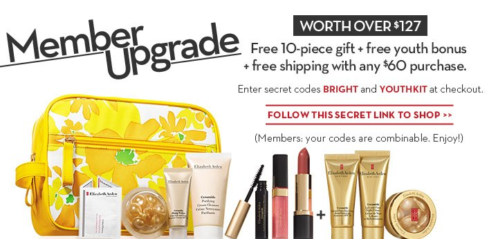 Member Upgrade. WORTH OVER $127. Free 10-piece gift + free youth bonus + free shipping with any $60 purchase. Enter secret codes BRIGHT and YOUTHKIT at checkout. FOLLOW THIS SECRET LINK TO SHOP. (Members: your codes are combinable. Enjoy!)