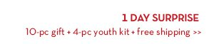 1 DAY SURPRISE. 10-pc gift + 4-pc youth kit + free shipping.