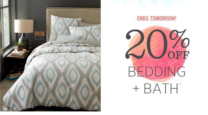 Ends tomorrow! 20% Off Bedding + Bath*
