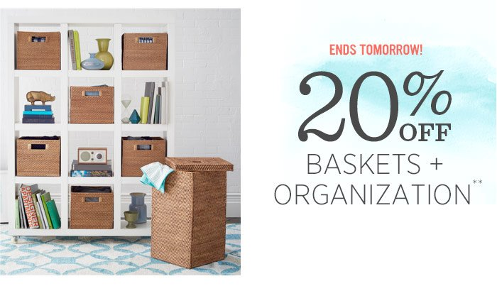Ends Tomorrow! 20% Off Baskets + Organization**