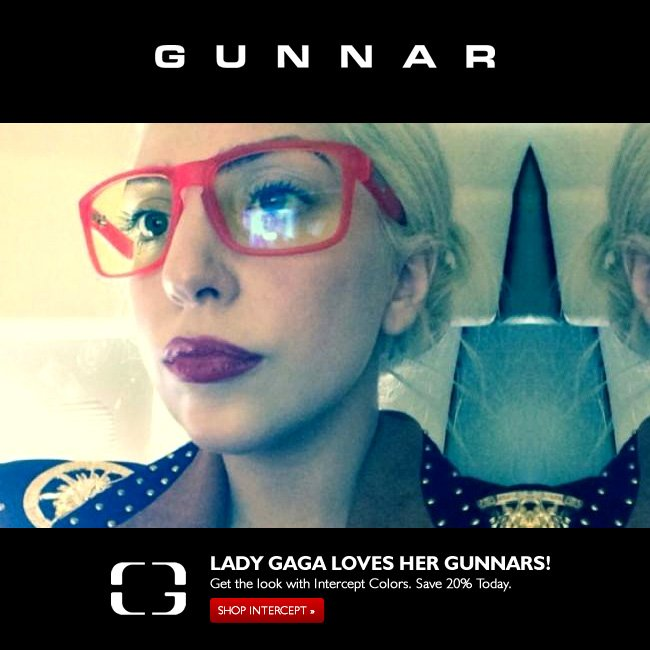 Lady Gaga loves her GUNNARS! Get the look and save 20%!