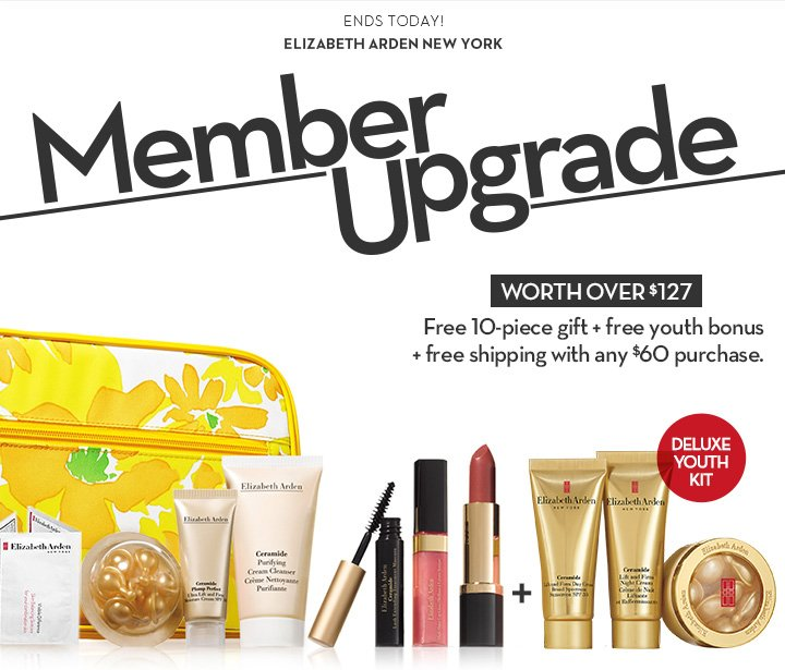 ENDS TODAY! ELIZABETH ARDEN NEW YORK. Member Upgrade. WORTH OVER $127. Free 10-piece gift + free youth bonus + free shipping with any $60 purchase.