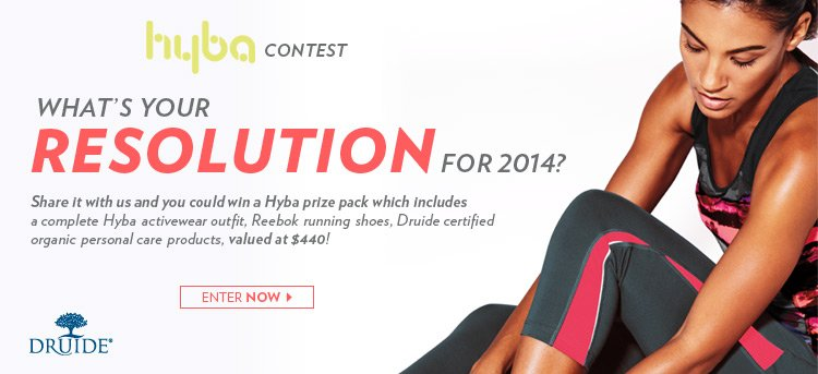 What's your resolution for 2014? Share it with us and you could win a Hyba prize pack which includes a complete Hyba activewear outfit, Reebok running shoes, Druide certified organic personal care products, valued at $440!