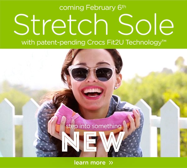 coming February 6th Stretch Sole with patent-pending Crocs Fit2U Technology step into something NEW - learn more