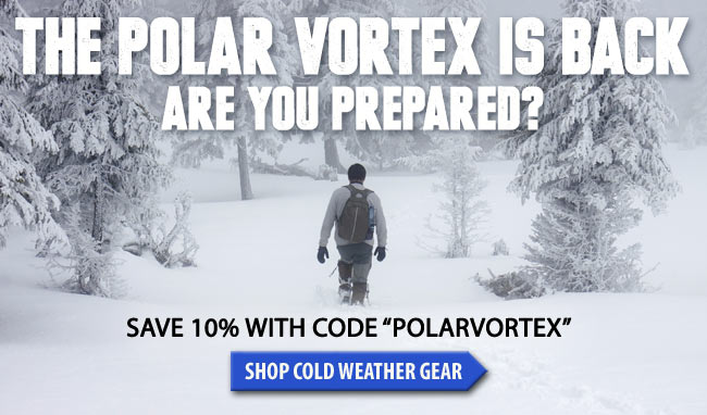 The Polar Vortex Has Returned!  Get Your Cold Weather Gear Now With FREE Shipping!
