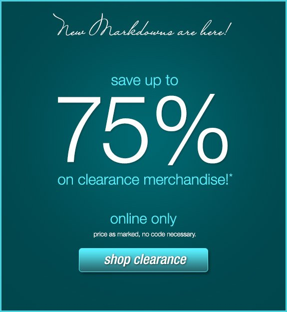 New markdowns are here! Save up to 75% on clearance merchandise.