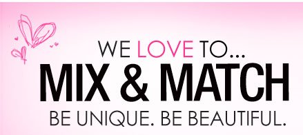 We LOVE to MIX and MATCH! Be Unique. Be Beautiful.