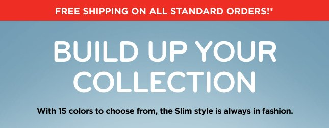 Free Shipping on All Standard Orders!* Build up your collection with 15 colors to choose from, the Slim style is always in fasion.