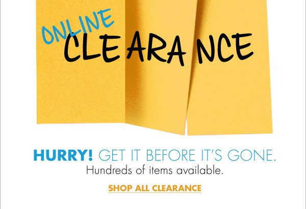ONLINE CLEARANCE HURRY! GET IT BEFORE IT'S GONE. Hundreds of items available. SHOP ALL CLEARANCE