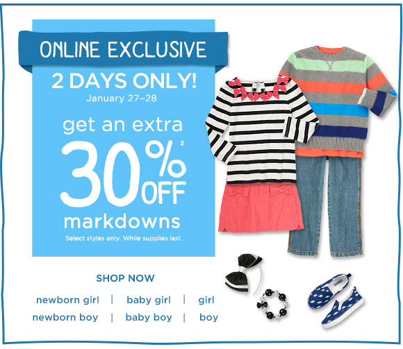 Online Exclusive. 2 Days Only! January 27-28 get an extra 30% off(2) markdowns. Select styles only. While supplies last. Shop Now.