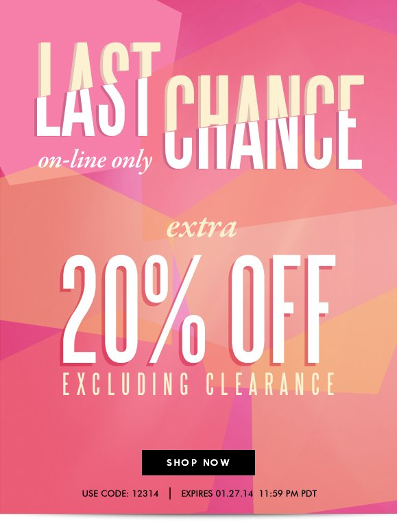 LAST CHANCE! ON-LINE ONLY: Use Code 12314 and Enjoy Extra 20% OFF Your Order! Hurry, Shop Now and SAVE!