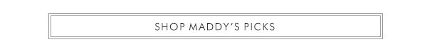 SHOP MADDY'S PICKS